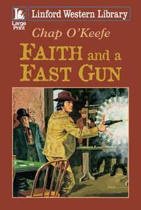 Faith And A Fast Gun - Chap O'Keefe - cover