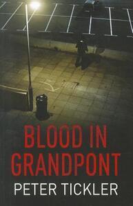 Blood In Grandpont - Peter Tickler - cover