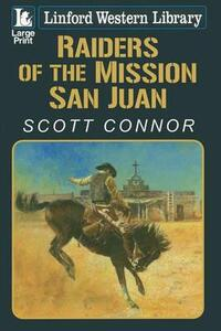 Raiders Of The Mission San Juan - Scott Connor - cover