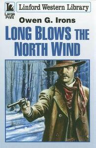 Long Blows The North Wind - Owen G. Irons - cover