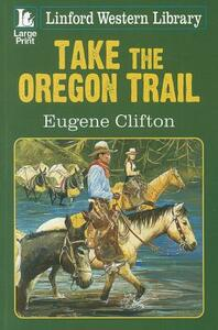Take The Oregon Trail - Eugene Clifton - cover