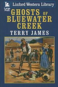 Ghosts Of Bluewater Creek - Terry James - cover
