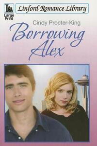 Borrowing Alex - Cindy Procter-King - cover