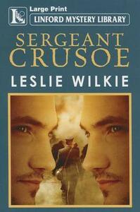Sergeant Crusoe - Leslie Wilkie - cover