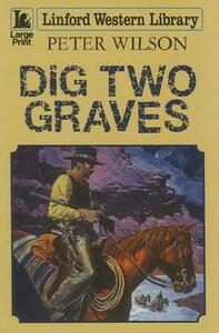 Dig Two Graves - Peter Wilson - cover