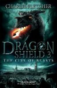 Dragon Shield: The City of Beasts: Book 3 - Charlie Fletcher - cover