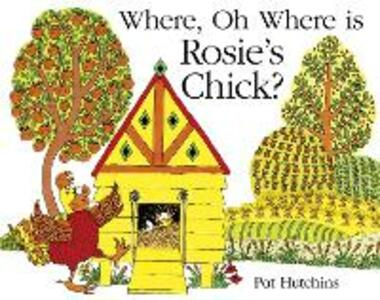 Where, Oh Where, is Rosie's Chick? - Pat Hutchins - cover