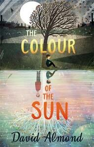 The Colour of the Sun - David Almond - cover
