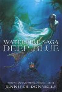 Waterfire Saga: Deep Blue: Book 1 - Jennifer Donnelly - cover