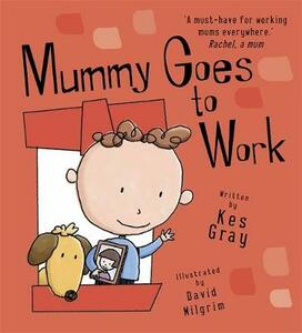 Mummy Goes to Work - Kes Gray - cover