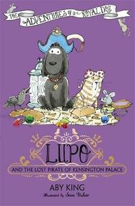 Lupo and the Lost Pirate of Kensington Palace: Book 4 - Aby King - cover
