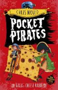 Pocket Pirates: The Great Cheese Robbery: Book 1 - Chris Mould - cover
