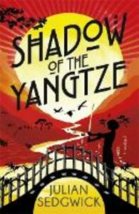 Ghosts of Shanghai: Shadow of the Yangtze: Book 2 - Julian Sedgwick - cover