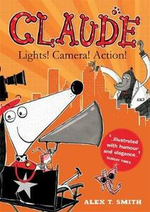 Claude: Lights! Camera! Action! - Alex T. Smith - cover