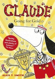 Claude Going for Gold! - Alex T. Smith - cover