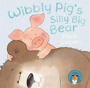Wibbly Pig: Wibbly Pig's Silly Big Bear - Mick Inkpen - cover