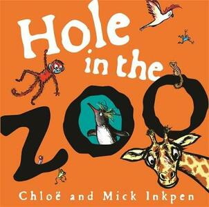Hole in the Zoo - Mick Inkpen,Chloe Inkpen - cover