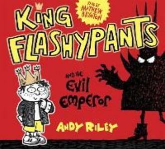 King Flashypants and the Evil Emperor: Book 1 - Andy Riley - cover