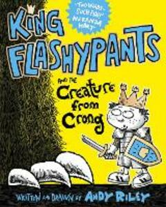 King Flashypants and the Creature From Crong: Book 2 - Andy Riley - cover