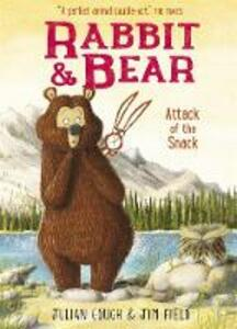Rabbit and Bear: Attack of the Snack: Book 3 - Julian Gough - cover