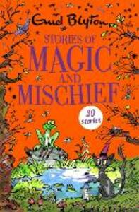 Stories of Magic and Mischief: Contains 30 classic tales - Enid Blyton - cover