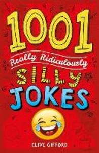 1001 Really Ridiculously Silly Jokes - Clive Gifford - cover