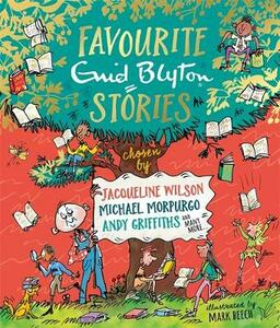 Favourite Enid Blyton Stories: chosen by Jacqueline Wilson, Michael Morpurgo, Holly Smale and many more... - Enid Blyton - cover