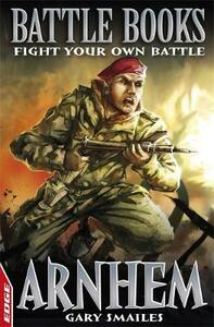 EDGE: Battle Books: Arnhem: Fight Your Own Battle - Gary Smailes - cover