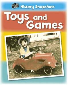 History Snapshots: Toys and Games - Sarah Ridley - cover