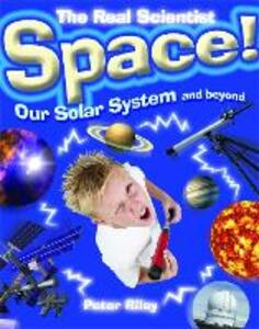 The Real Scientist: Space-Our Solar System and Beyond - Peter Riley - cover