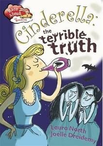 Race Ahead With Reading: Cinderella: The Terrible Truth - Laura North - cover