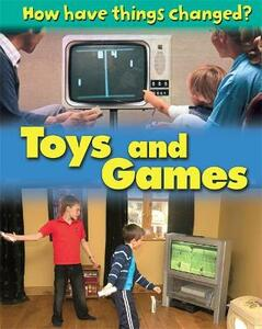 How Have Things Changed: Toys and Games - James Nixon - cover