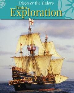 Discover the Tudors: Tudor Exploration - Moira Butterfield - cover