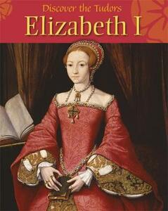 Discover the Tudors: Elizabeth I - Moira Butterfield - cover