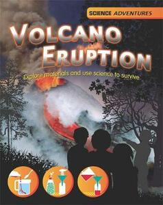 Science Adventures: Volcano Eruption! - Explore materials and use science to survive - Richard Spilsbury,Louise Spilsbury - cover
