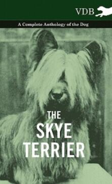 The Skye Terrier - A Complete Anthology of the Dog - Various - cover