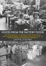Voices From the Factory Floor: The Experiences of Women who Worked in the Manufacturing Industries in Wales, 1945-75