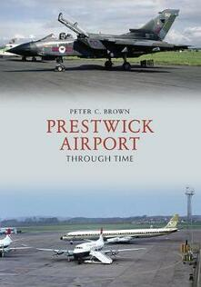 Prestwick Airport Through Time - Peter C. Brown - cover