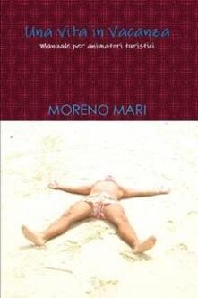 Una vita in vacanza - Mari Moreno - ebook
