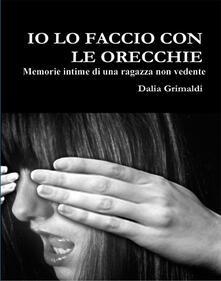 Io lo faccio con le orecchie - Dalia Grimaldi - ebook