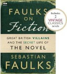 Faulks on Fiction (Includes 2 Vintage Classics): Great British Villains and the Secret Life of the Novel