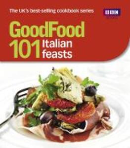 Good Food: 101 Italian Feasts