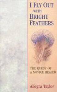 I Fly Out With Bright Feathers