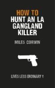How to Hunt an LA Gangland Killer