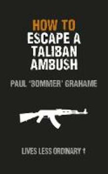 How to Escape a Taliban Ambush