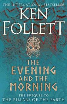 The Evening and the Morning: The Prequel to The Pillars of the Earth, A Kingsbridge Novel - Ken Follett - cover