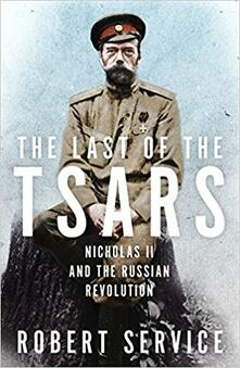 The Last of the Tsars: Nicholas II and the Russian Revolution - Robert Service - cover