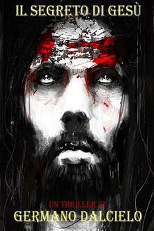 Il segreto di Gesù - Germano Dalcielo - ebook