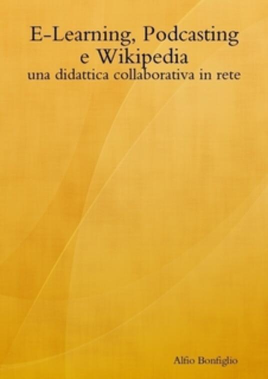 E-Learning, Podcasting e Wikipedia: una didattica collaborativa in rete - Alfio Bonfiglio - ebook