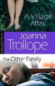 Joanna Trollope: The Other Family & A Village Affair